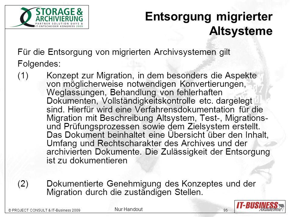 © PROJECT CONSULT & IT-Business 2009 95 Entsorgung migrierter Altsysteme Für die Entsorgung von migrierten Archivsystemen gilt Folgendes: (1) Konzept