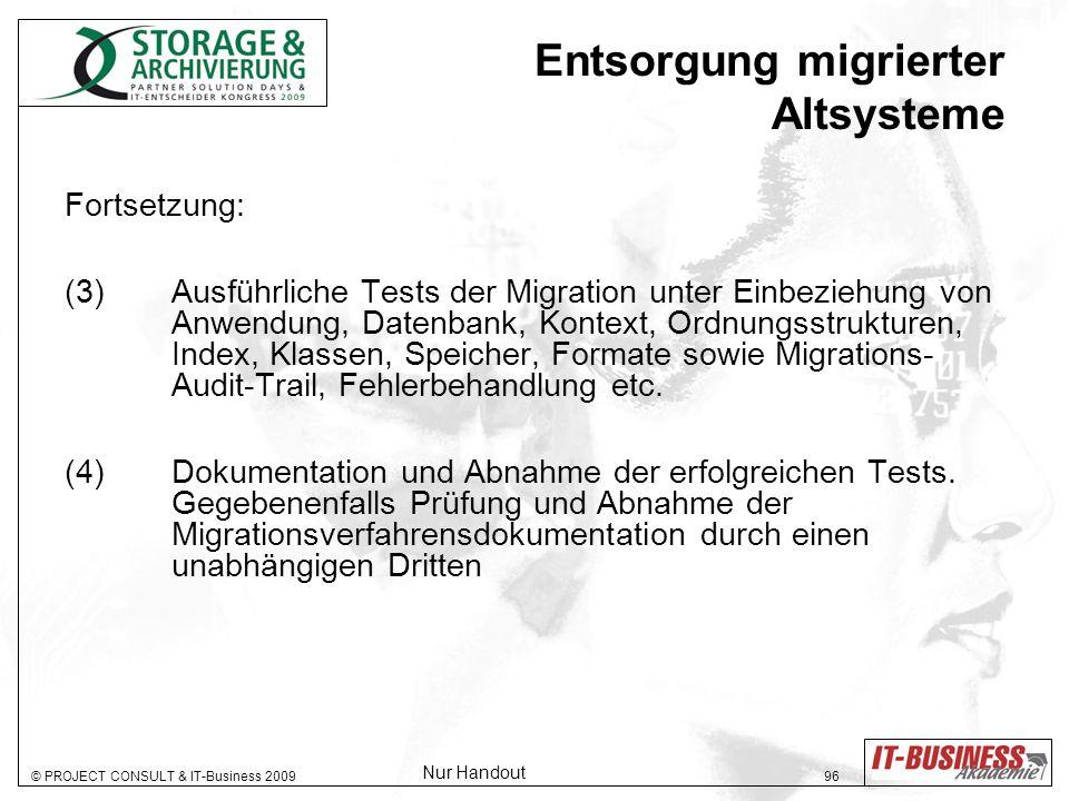 © PROJECT CONSULT & IT-Business 2009 96 Entsorgung migrierter Altsysteme Fortsetzung: (3) Ausführliche Tests der Migration unter Einbeziehung von Anwe