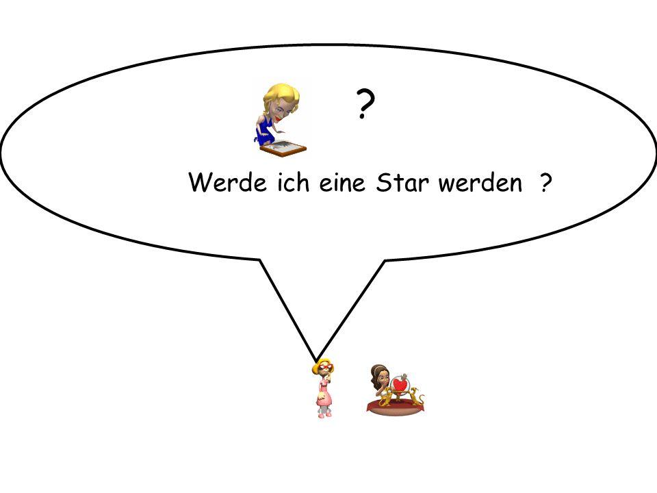 Werde ich eine Star werden ? ?