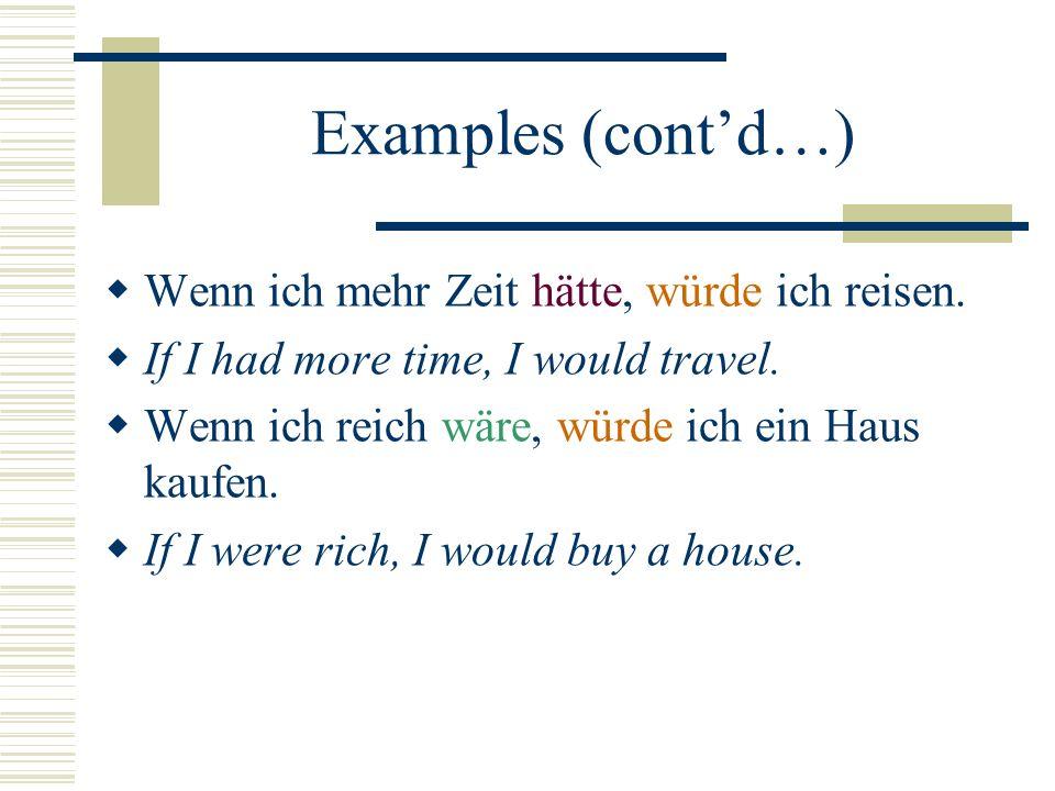 Examples (contd…) Wenn ich mehr Zeit hätte, würde ich reisen.