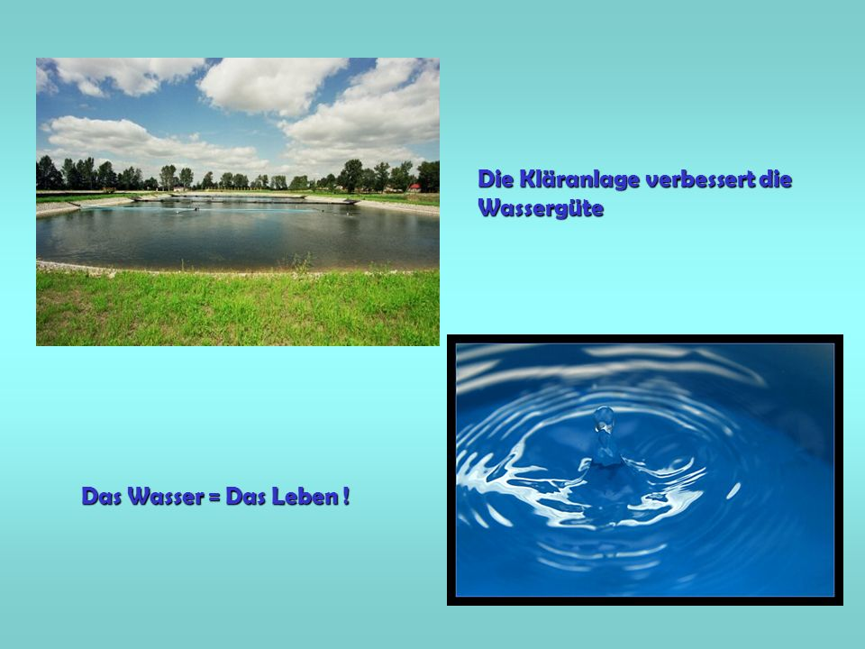 Die Kläranlage verbessert die Wassergüte Das Wasser = Das Leben !