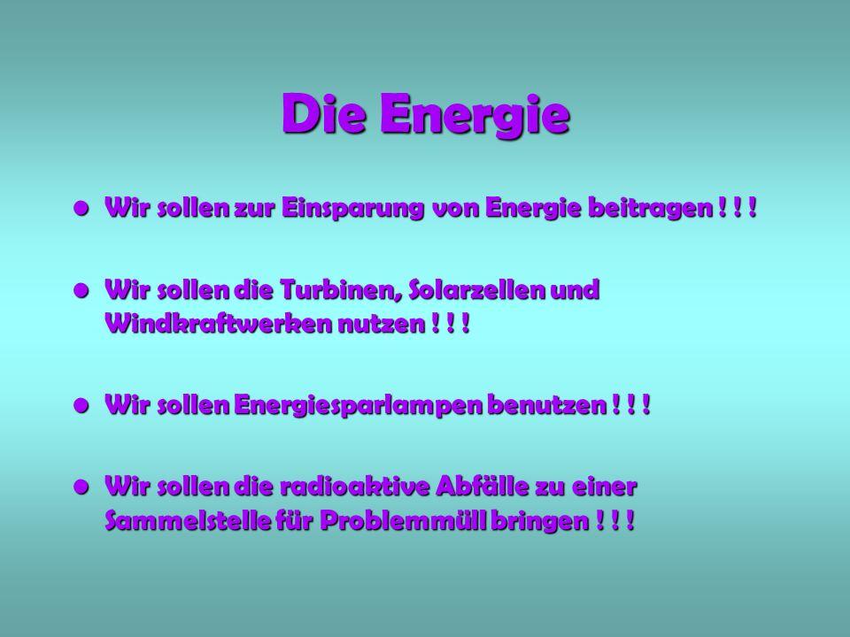 Die Energie Wir sollen zur Einsparung von Energie beitragen .