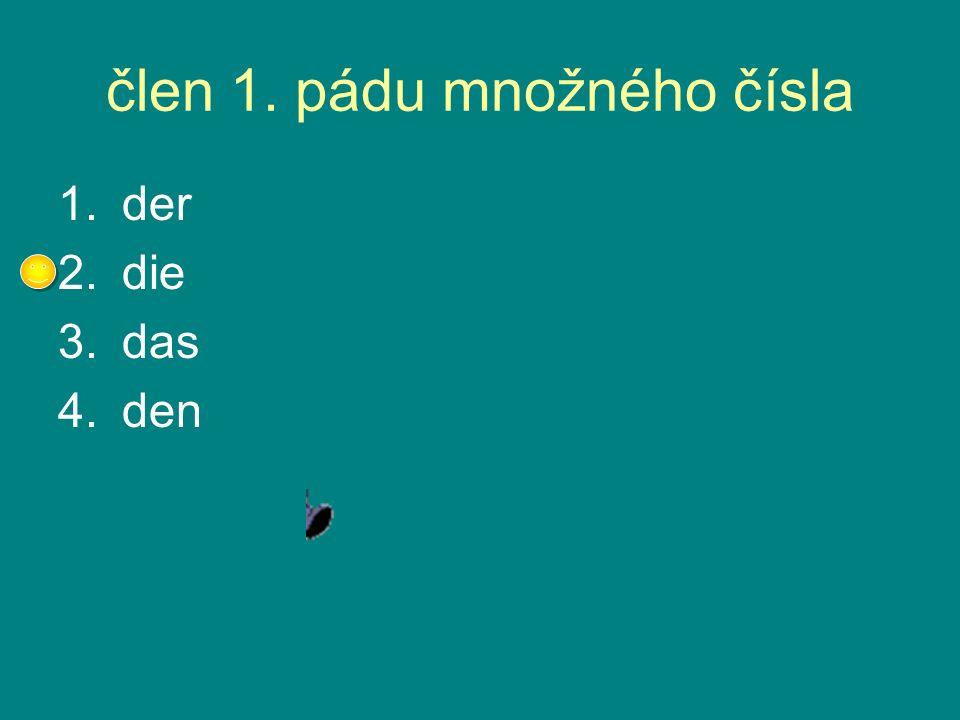 člen 1. pádu množného čísla 1.der 2.die 3.das 4.den