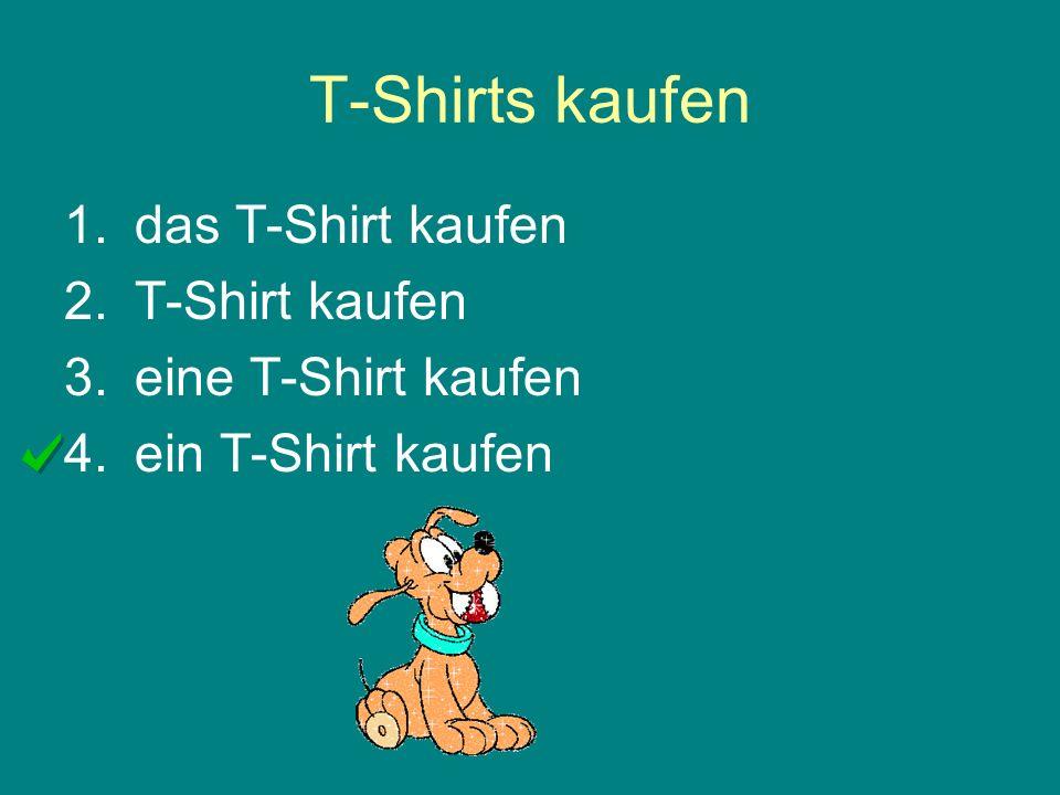 T-Shirts kaufen 1.das T-Shirt kaufen 2.T-Shirt kaufen 3.eine T-Shirt kaufen 4.ein T-Shirt kaufen