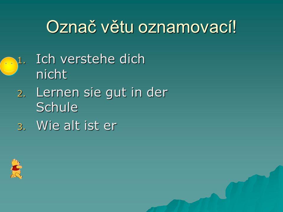 Označ větu oznamovací s přímým pořádkem slov.1. Ich bekomme heute ein Geschenk.