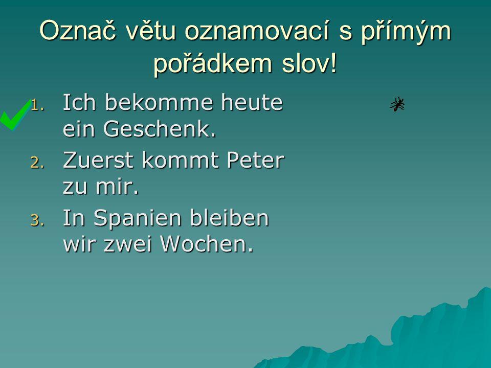 Označ větu s nepřímým pořádkem slov.1. Das Buch zeigt Eva Peter.