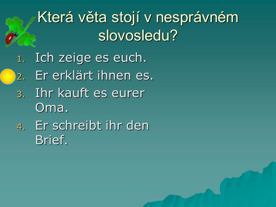 Která věta stojí v nesprávném slovosledu. 1. I ch zeige es euch.
