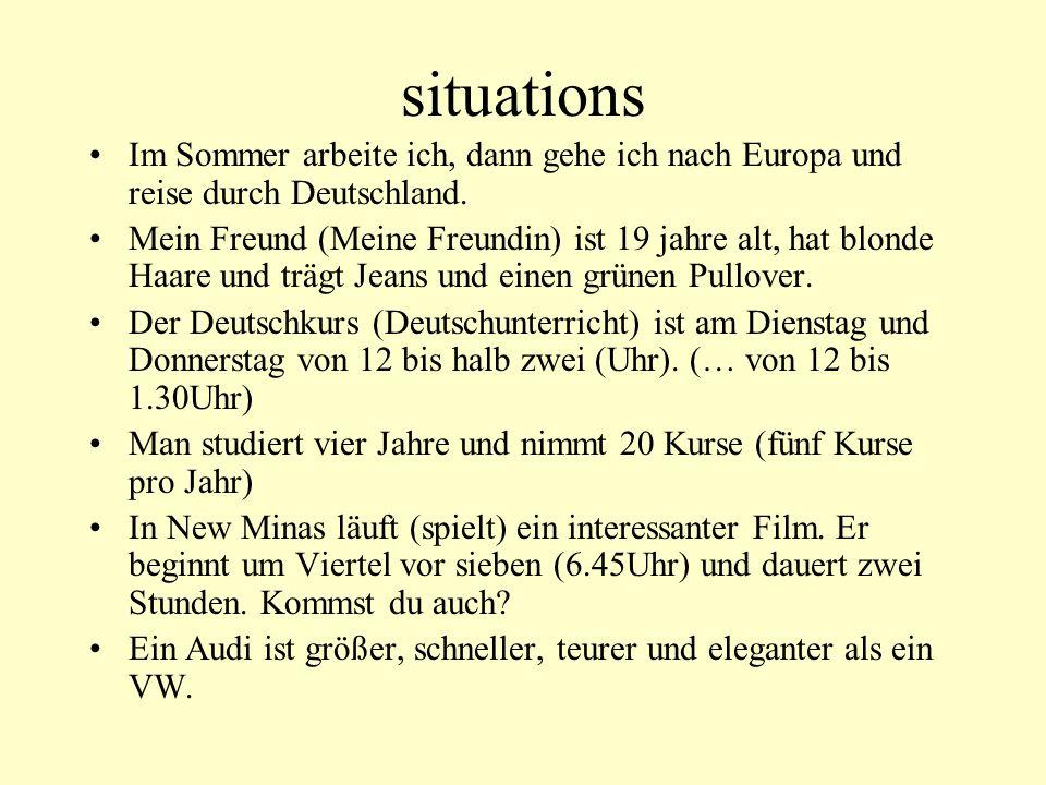 situations Im Sommer arbeite ich, dann gehe ich nach Europa und reise durch Deutschland. Mein Freund (Meine Freundin) ist 19 jahre alt, hat blonde Haa