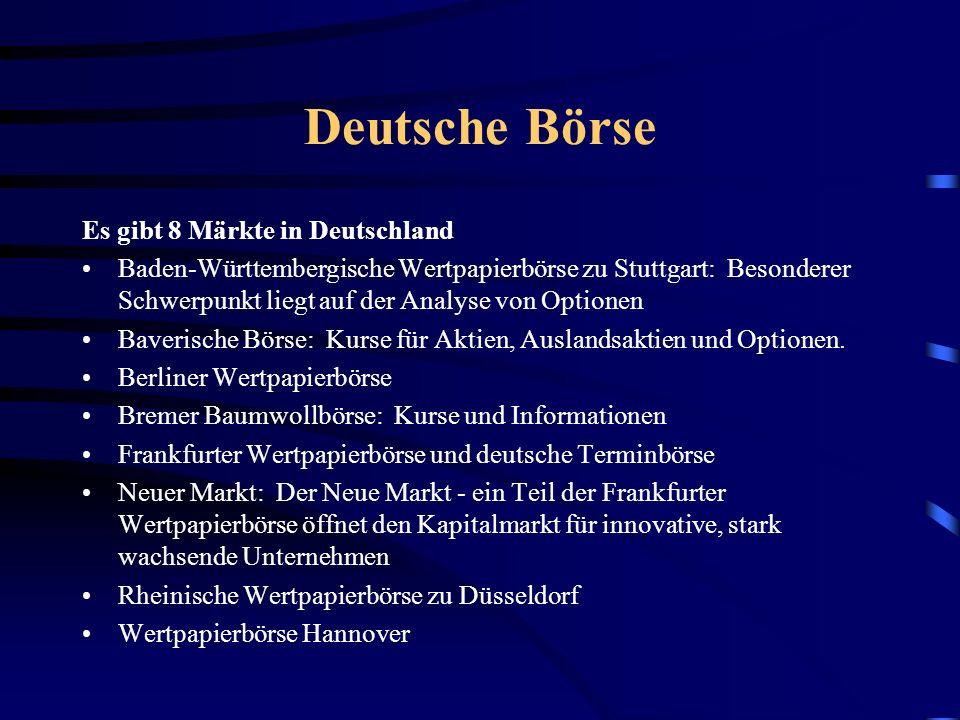Deutsche Börse Es gibt 8 Märkte in Deutschland Baden-Württembergische Wertpapierbörse zu Stuttgart: Besonderer Schwerpunkt liegt auf der Analyse von Optionen Baverische Börse: Kurse für Aktien, Auslandsaktien und Optionen.