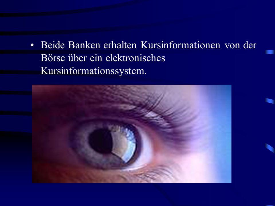 Beide Banken erhalten Kursinformationen von der Börse über ein elektronisches Kursinformationssystem.