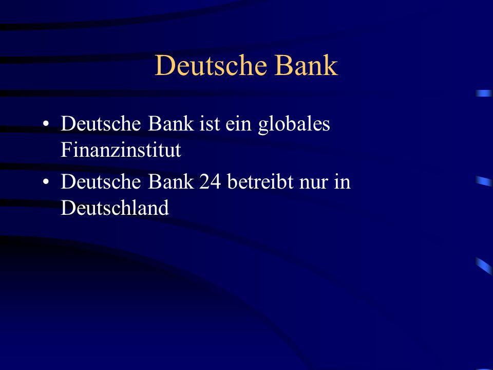 Deutsche Bank Deutsche Bank ist ein globales Finanzinstitut Deutsche Bank 24 betreibt nur in Deutschland