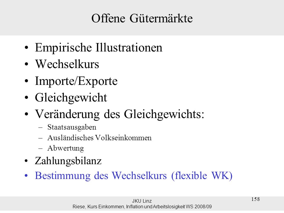 JKU Linz Riese, Kurs Einkommen, Inflation und Arbeitslosigkeit WS 2008/09 Zinsparitätsbedingung Entscheidung zwischen europäischen und amerikanischen Bonds: Jahr t Jahr t+1 1 EUR (1+i t ) EUR E t (1+i t *).1/E e t+1 EUR E t USD E t (1+i*) USD 169