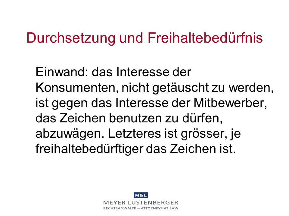 Durchsetzung und Freihaltebedürfnis Einwand: das Interesse der Konsumenten, nicht getäuscht zu werden, ist gegen das Interesse der Mitbewerber, das Ze