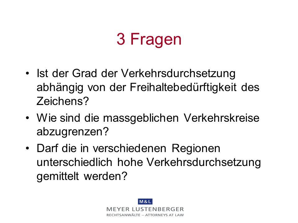 3 Fragen Ist der Grad der Verkehrsdurchsetzung abhängig von der Freihaltebedürftigkeit des Zeichens.