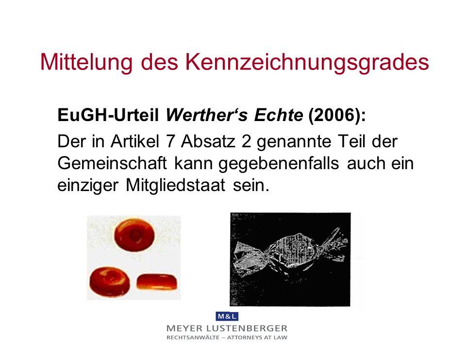 Mittelung des Kennzeichnungsgrades EuGH-Urteil Werthers Echte (2006): Der in Artikel 7 Absatz 2 genannte Teil der Gemeinschaft kann gegebenenfalls auch ein einziger Mitgliedstaat sein.