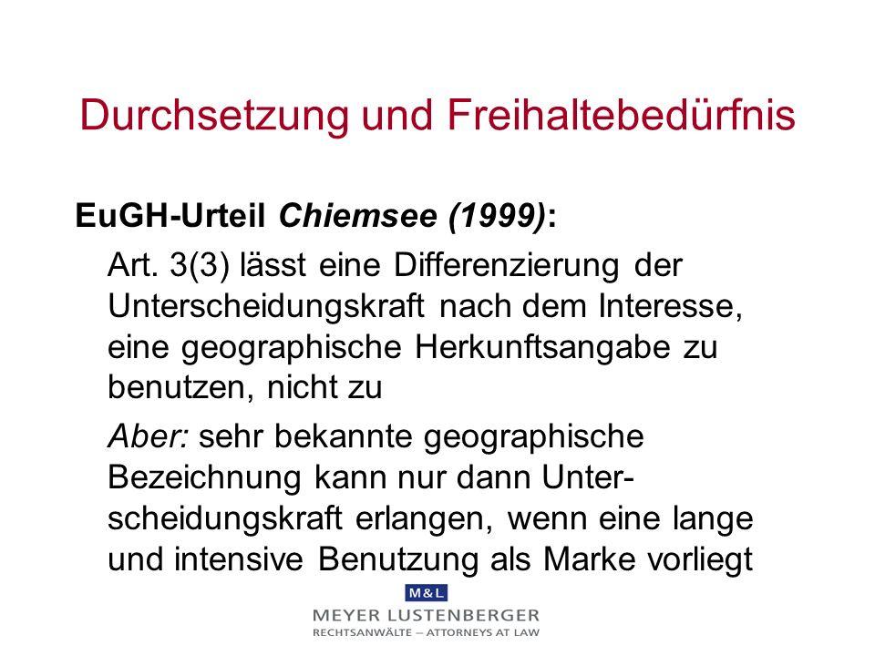 Durchsetzung und Freihaltebedürfnis EuGH-Urteil Chiemsee (1999): Art. 3(3) lässt eine Differenzierung der Unterscheidungskraft nach dem Interesse, ein