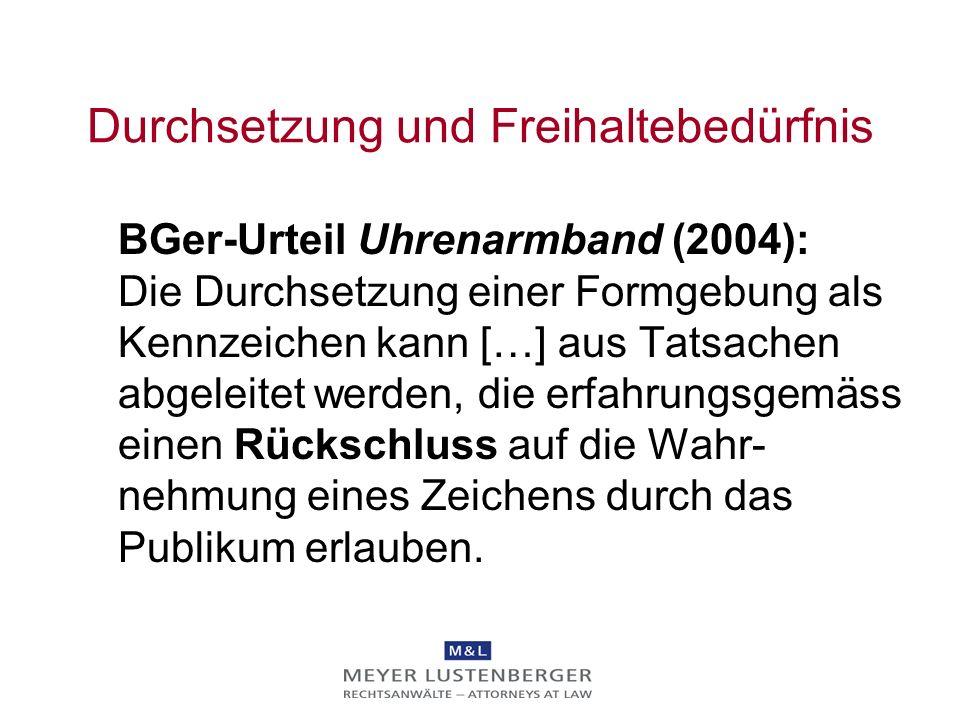Durchsetzung und Freihaltebedürfnis BGer-Urteil Uhrenarmband (2004): Die Durchsetzung einer Formgebung als Kennzeichen kann […] aus Tatsachen abgeleit