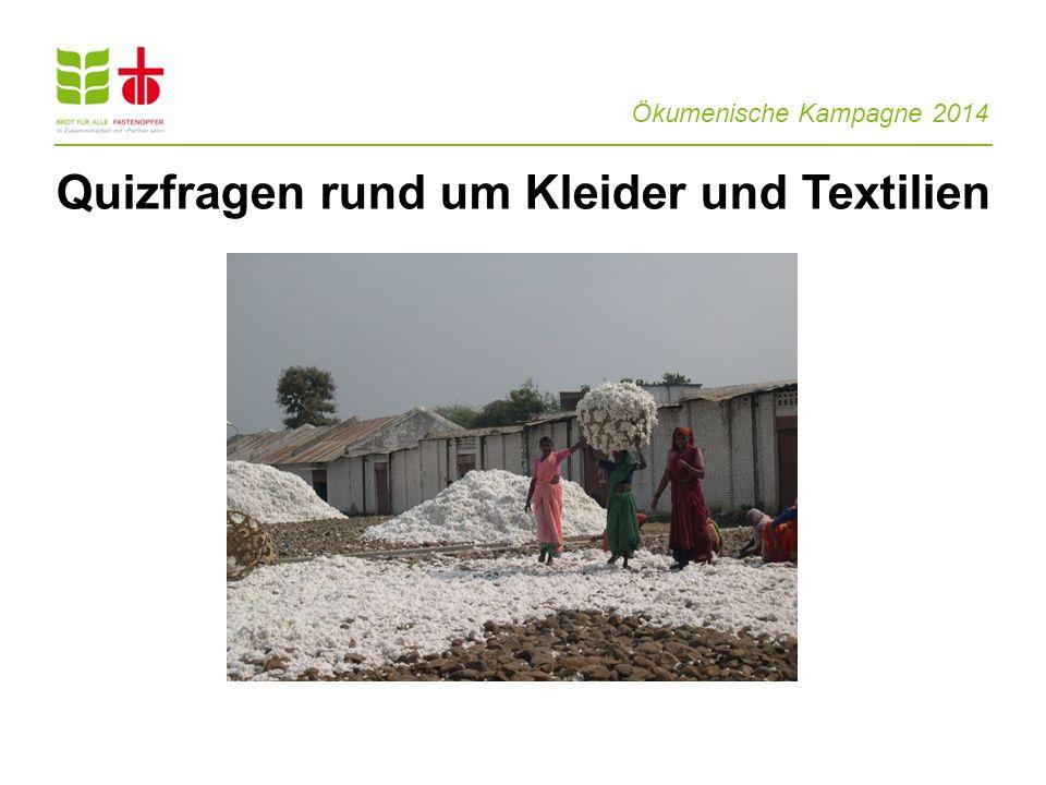 Ökumenische Kampagne 2014 Quizfragen rund um Kleider und Textilien