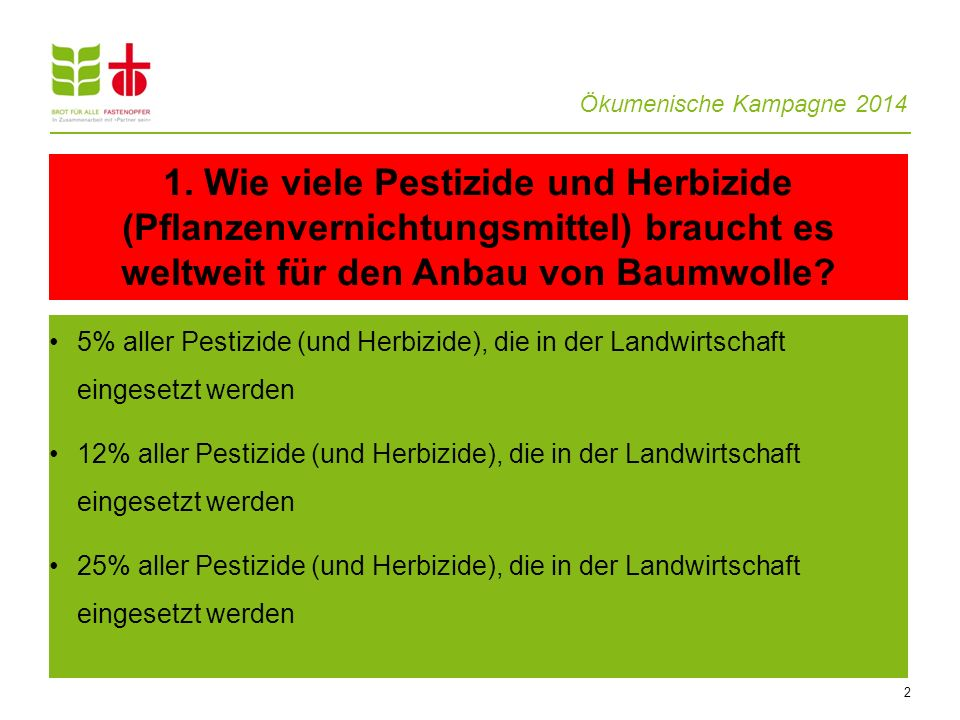 Ökumenische Kampagne 2014 2 5% aller Pestizide (und Herbizide), die in der Landwirtschaft eingesetzt werden 12% aller Pestizide (und Herbizide), die i