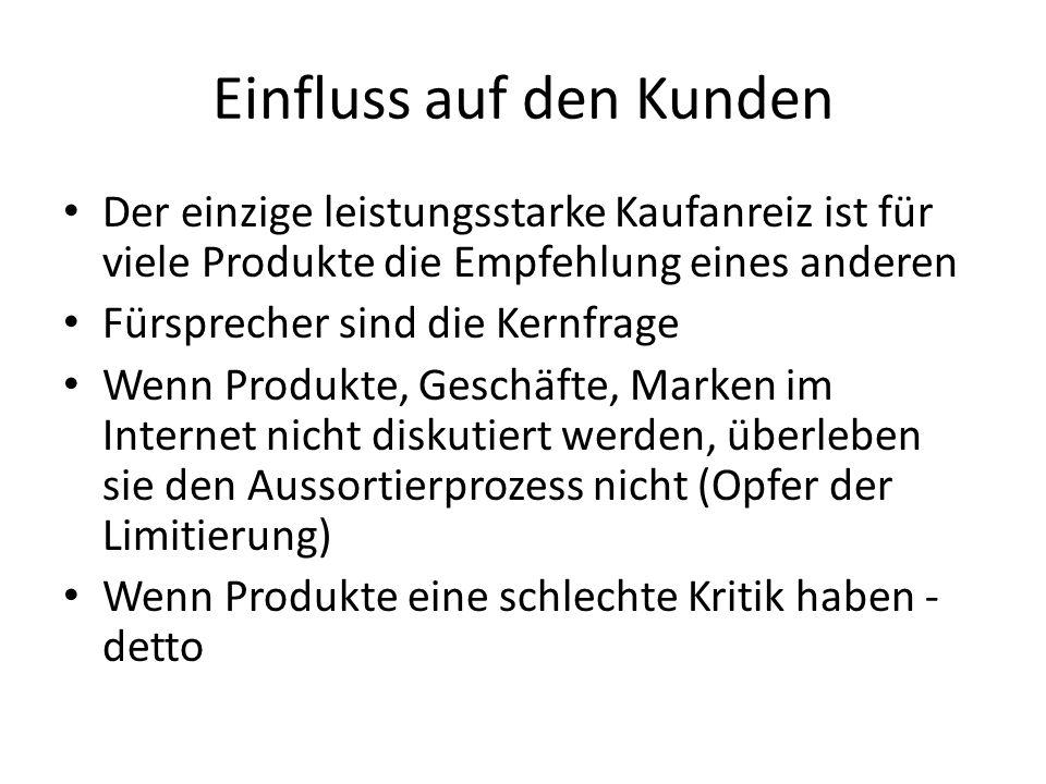 Einfluss auf den Kunden Der einzige leistungsstarke Kaufanreiz ist für viele Produkte die Empfehlung eines anderen Fürsprecher sind die Kernfrage Wenn