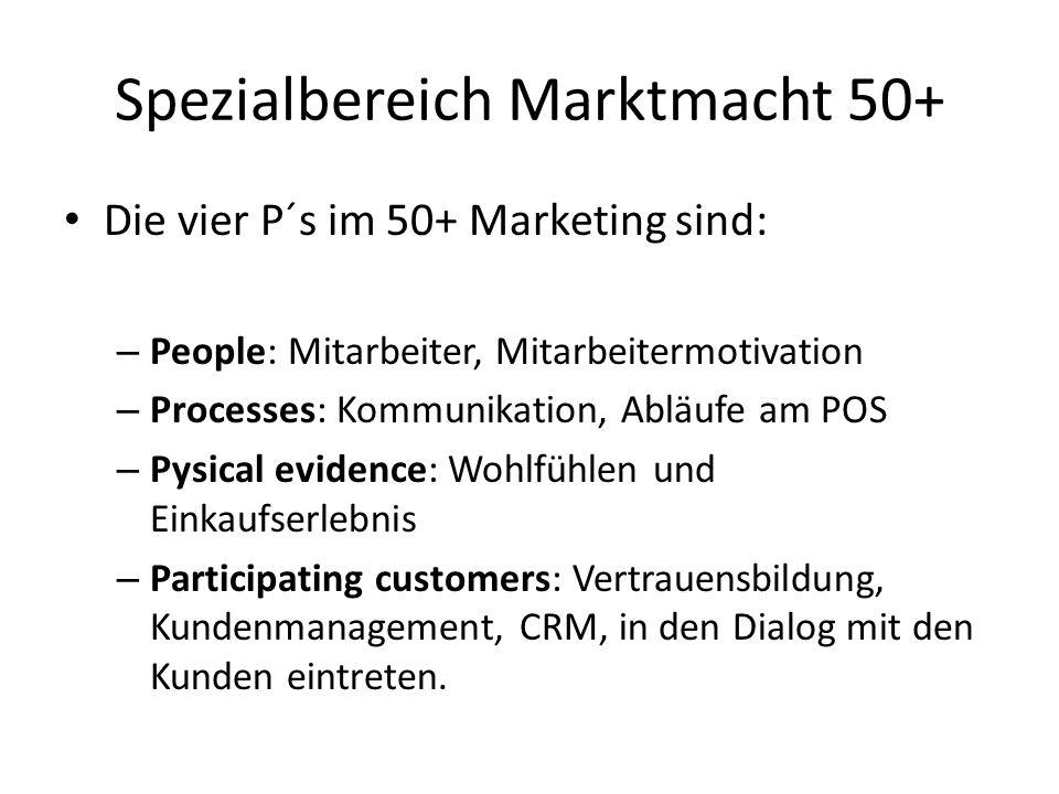 Spezialbereich Marktmacht 50+ Die vier P´s im 50+ Marketing sind: – People: Mitarbeiter, Mitarbeitermotivation – Processes: Kommunikation, Abläufe am