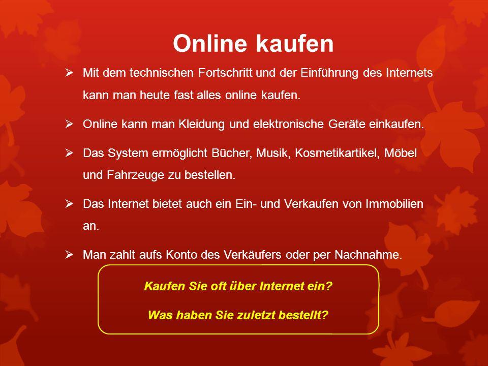 Online kaufen Mit dem technischen Fortschritt und der Einführung des Internets kann man heute fast alles online kaufen. Online kann man Kleidung und e