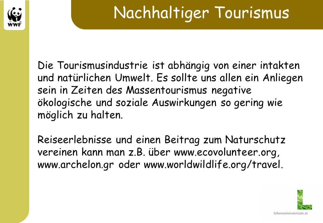 Nachhaltiger Tourismus Die Tourismusindustrie ist abhängig von einer intakten und natürlichen Umwelt. Es sollte uns allen ein Anliegen sein in Zeiten