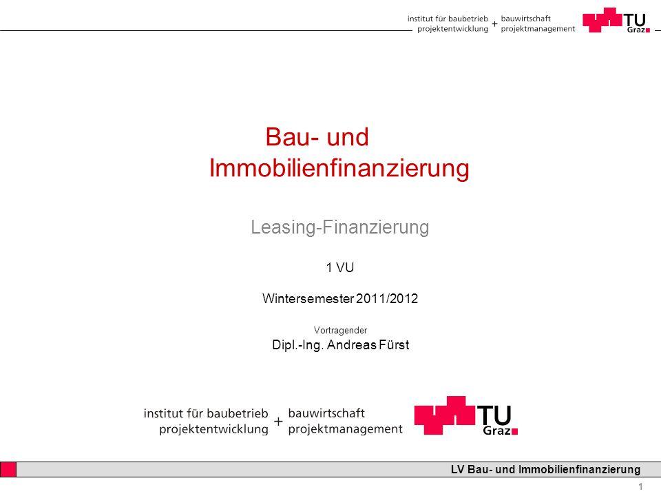 Professor Horst Cerjak, 19.12.2005 1 LV Bau- und Immobilienfinanzierung Bau- und Immobilienfinanzierung Leasing-Finanzierung 1 VU Wintersemester 2011/