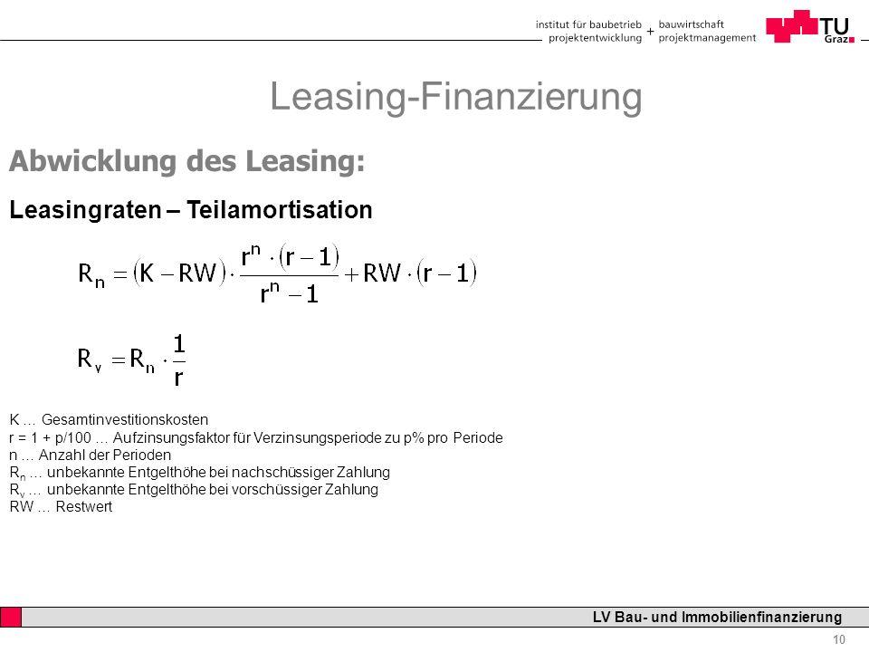 Professor Horst Cerjak, 19.12.2005 10 LV Bau- und Immobilienfinanzierung Leasing-Finanzierung Abwicklung des Leasing: Leasingraten – Teilamortisation