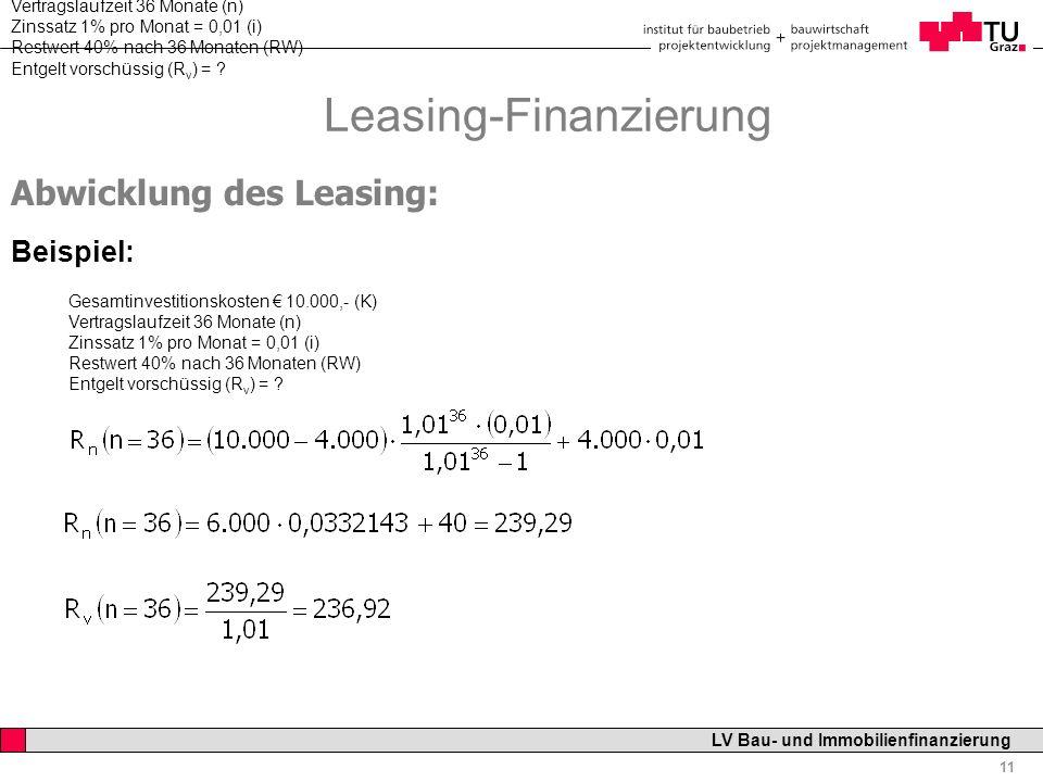 Professor Horst Cerjak, 19.12.2005 11 LV Bau- und Immobilienfinanzierung Leasing-Finanzierung Abwicklung des Leasing: Beispiel: Bsp. Gesamtinvestition