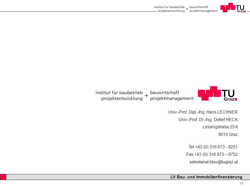 Professor Horst Cerjak, 19.12.2005 16 LV Bau- und Immobilienfinanzierung Univ.-Prof. Dipl.-Ing. Hans LECHNER Univ.-Prof. Dr.-Ing. Detlef HECK Lessings