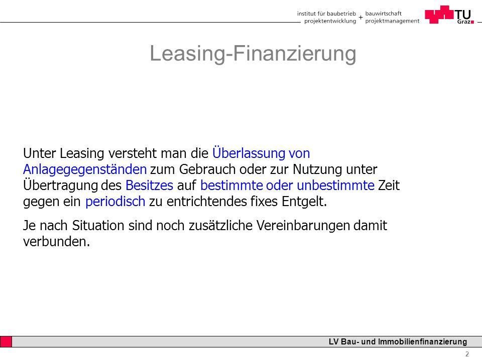 Professor Horst Cerjak, 19.12.2005 2 LV Bau- und Immobilienfinanzierung Leasing-Finanzierung Unter Leasing versteht man die Überlassung von Anlagegege