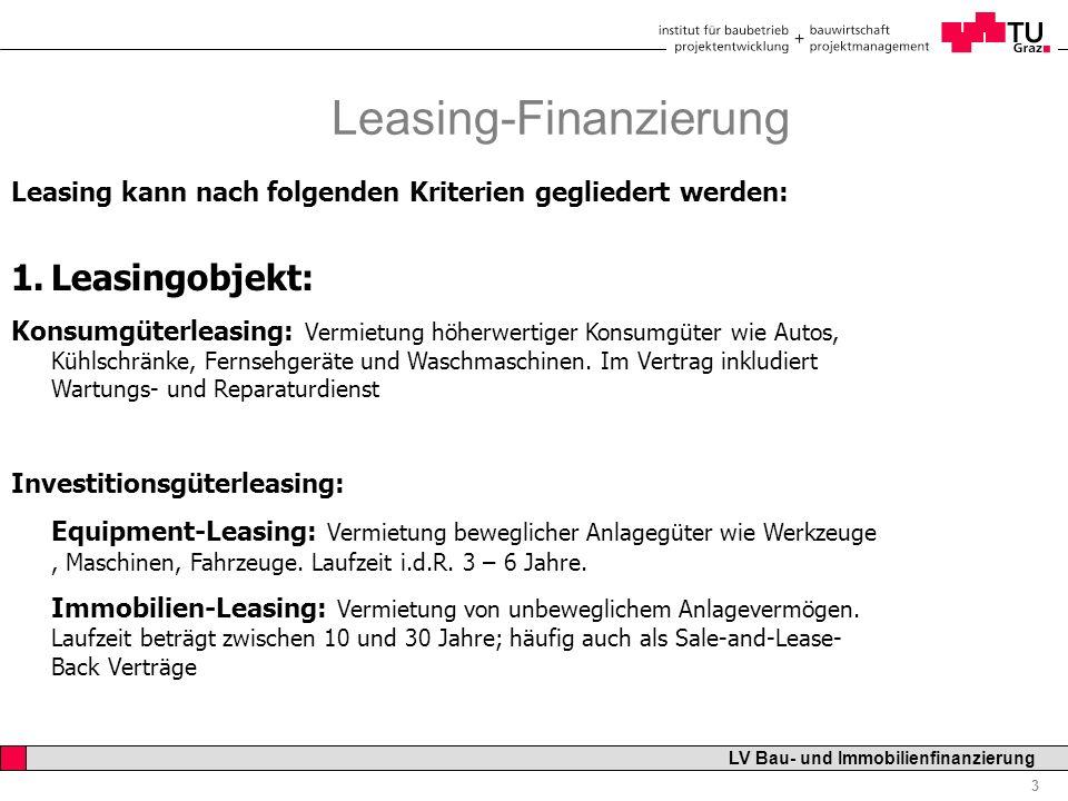 Professor Horst Cerjak, 19.12.2005 3 LV Bau- und Immobilienfinanzierung Leasing-Finanzierung Leasing kann nach folgenden Kriterien gegliedert werden: