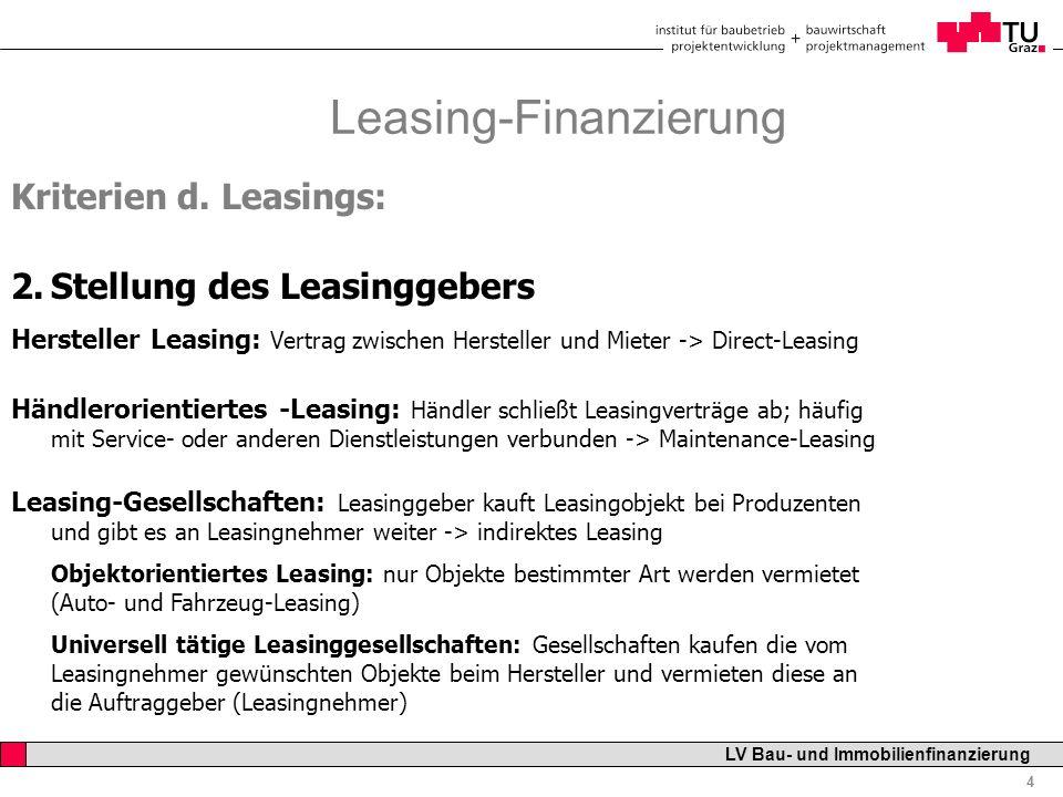 Professor Horst Cerjak, 19.12.2005 4 LV Bau- und Immobilienfinanzierung Leasing-Finanzierung Kriterien d. Leasings: 2.Stellung des Leasinggebers Herst