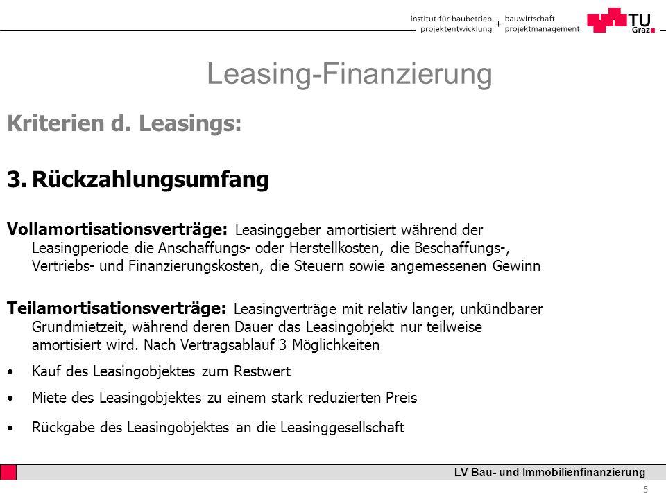 Professor Horst Cerjak, 19.12.2005 5 LV Bau- und Immobilienfinanzierung Leasing-Finanzierung Kriterien d. Leasings: 3.Rückzahlungsumfang Vollamortisat