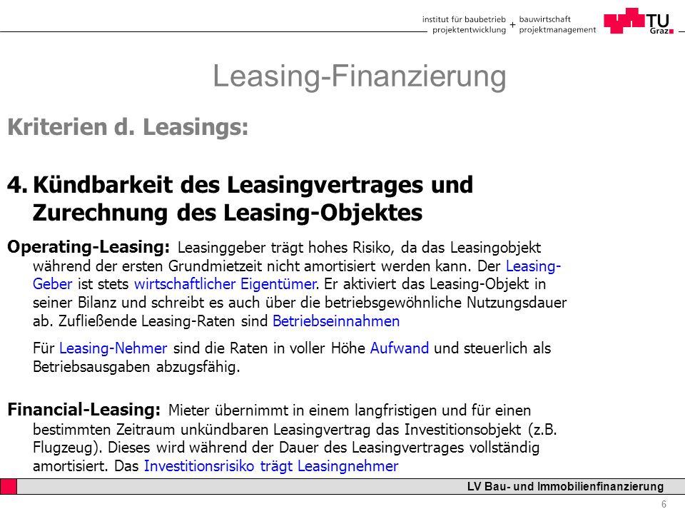 Professor Horst Cerjak, 19.12.2005 6 LV Bau- und Immobilienfinanzierung Leasing-Finanzierung Kriterien d. Leasings: 4.Kündbarkeit des Leasingvertrages