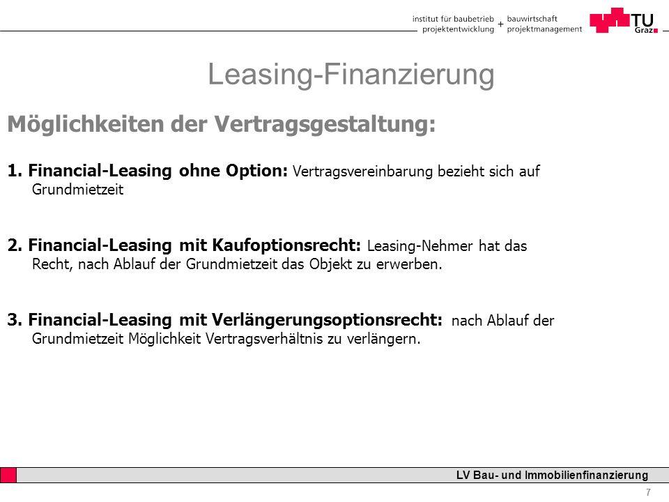 Professor Horst Cerjak, 19.12.2005 7 LV Bau- und Immobilienfinanzierung Leasing-Finanzierung Möglichkeiten der Vertragsgestaltung: 1. Financial-Leasin