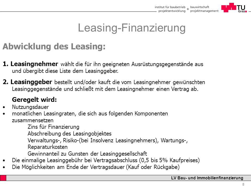 Professor Horst Cerjak, 19.12.2005 8 LV Bau- und Immobilienfinanzierung Leasing-Finanzierung Abwicklung des Leasing: 1. Leasingnehmer wählt die für ih