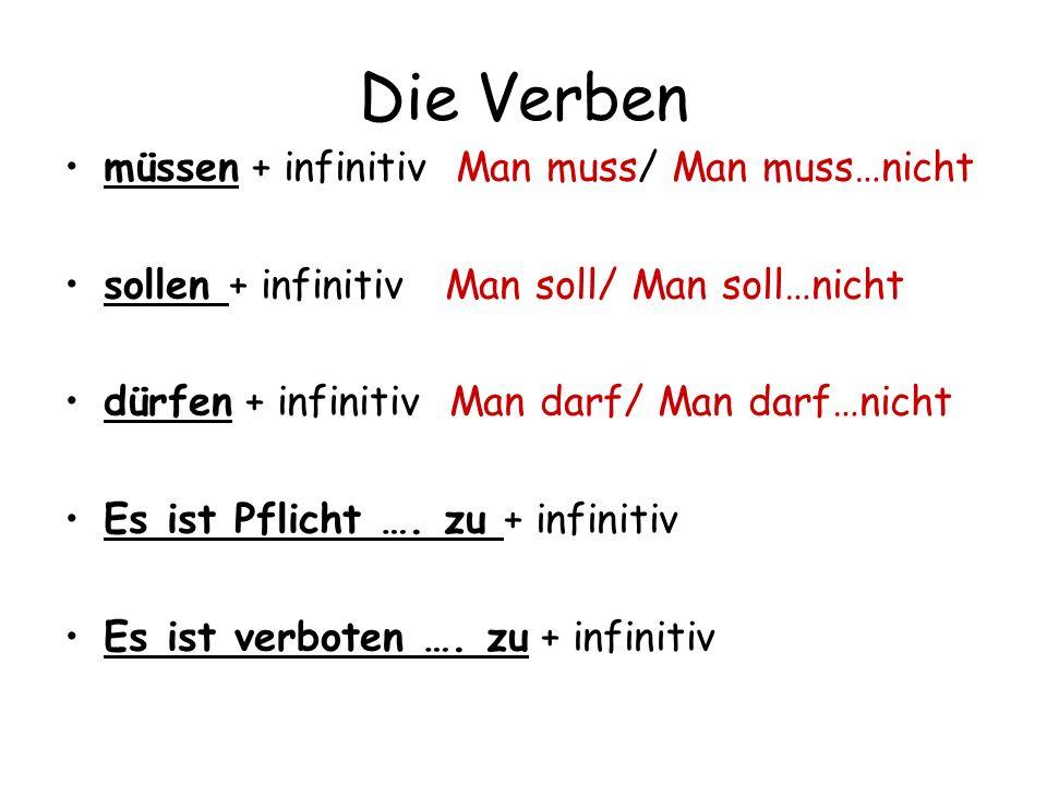 Die Verben müssen + infinitiv Man muss/ Man muss…nicht sollen + infinitiv Man soll/ Man soll…nicht dürfen + infinitiv Man darf/ Man darf…nicht Es ist
