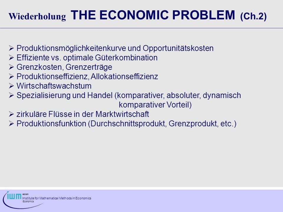 Institute for Mathematical Methods in Economics Economics Wiederholung THE ECONOMIC PROBLEM (Ch.2) Produktionsmöglichkeitenkurve und Opportunitätskost