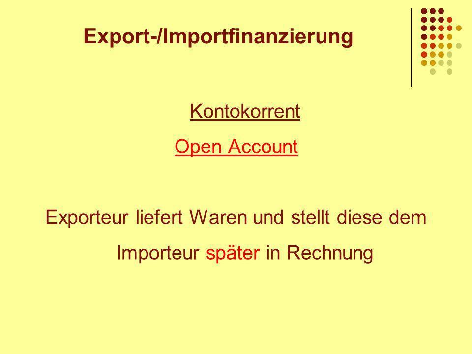 Kontokorrent Open Account Exporteur liefert Waren und stellt diese dem Importeur später in Rechnung Export-/Importfinanzierung