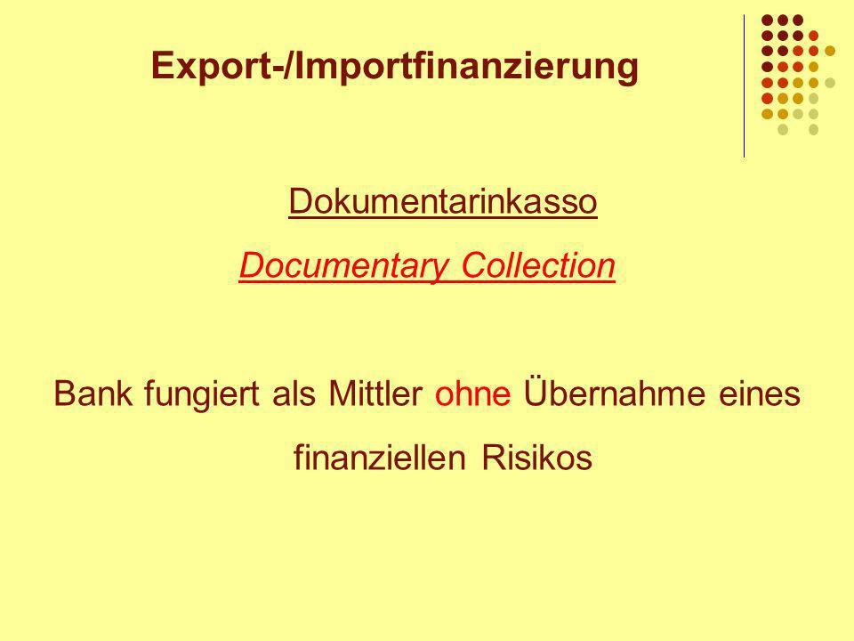 Dokumentarinkasso Documentary Collection Bank fungiert als Mittler ohne Übernahme eines finanziellen Risikos Export-/Importfinanzierung