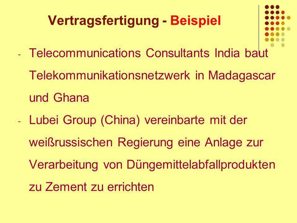 Vertragsfertigung - Beispiel - Telecommunications Consultants India baut Telekommunikationsnetzwerk in Madagascar und Ghana - Lubei Group (China) vereinbarte mit der weißrussischen Regierung eine Anlage zur Verarbeitung von Düngemittelabfallprodukten zu Zement zu errichten