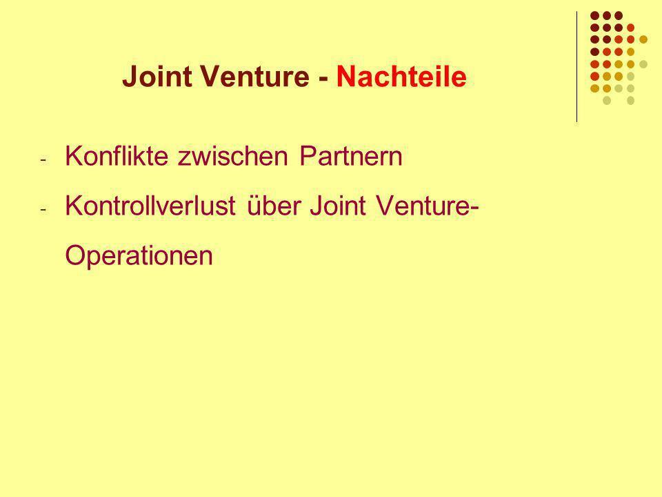 Joint Venture - Nachteile - Konflikte zwischen Partnern - Kontrollverlust über Joint Venture- Operationen