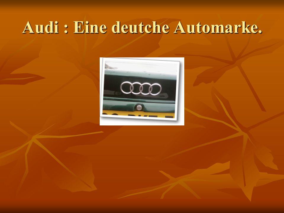 Audi : Eine deutche Automarke.