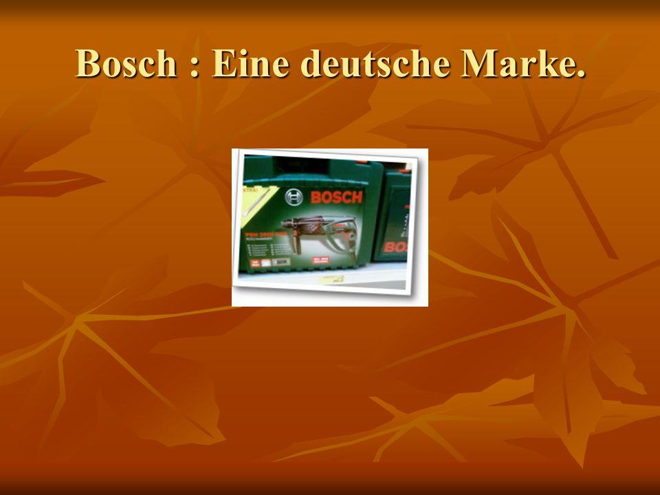 Bosch : Eine deutsche Marke.