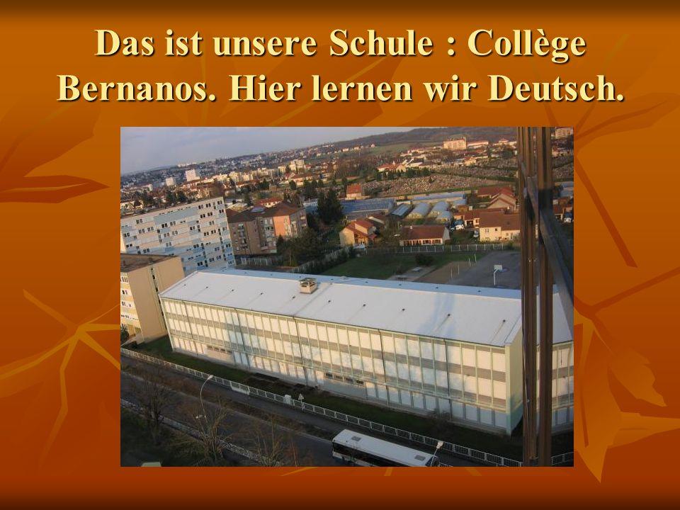 Das ist unsere Schule : Collège Bernanos. Hier lernen wir Deutsch.