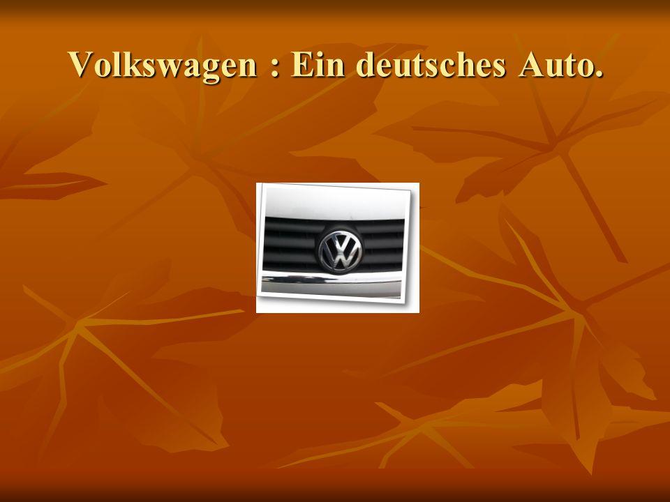 Volkswagen : Ein deutsches Auto.