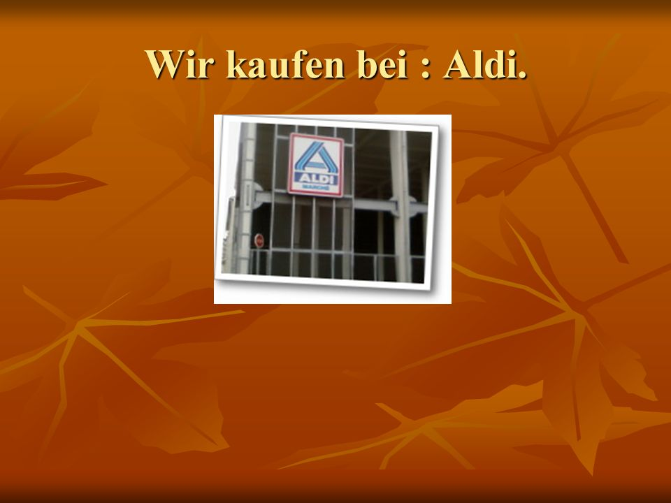 Wir kaufen bei : Aldi.