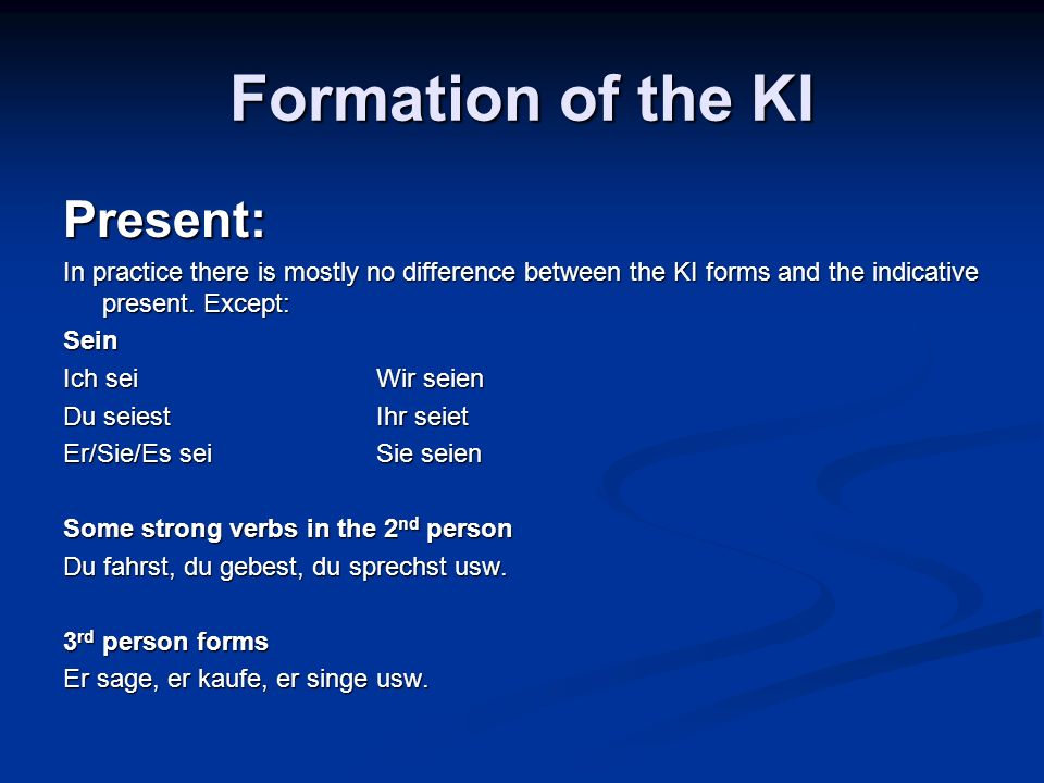 Formation of the KI Present: In practice there is mostly no difference between the KI forms and the indicative present.